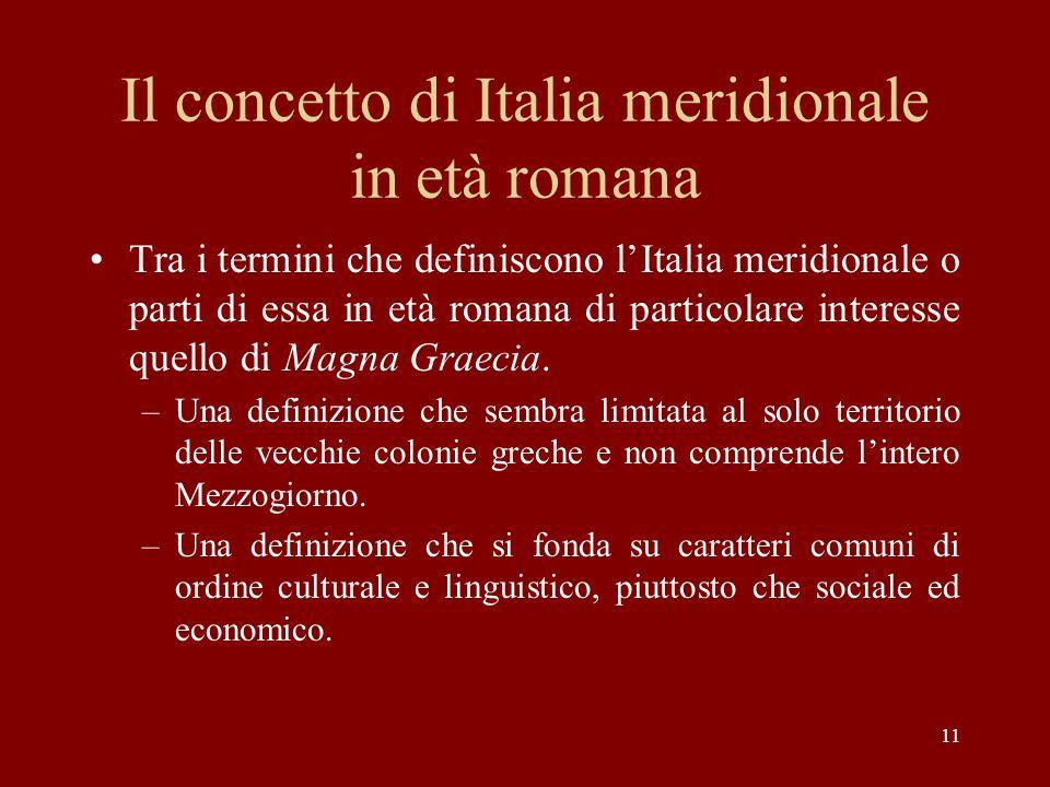 11 Il concetto di Italia meridionale in età romana Tra i termini che definiscono lItalia meridionale o parti di essa in età romana di particolare inte