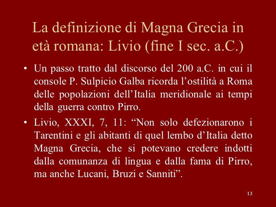 13 La definizione di Magna Grecia in età romana: Livio (fine I sec. a.C.) Un passo tratto dal discorso del 200 a.C. in cui il console P. Sulpicio Galb