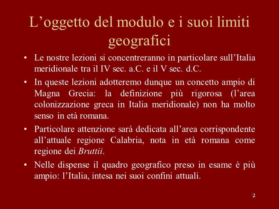 22 Loggetto del modulo e i suoi limiti geografici Le nostre lezioni si concentreranno in particolare sullItalia meridionale tra il IV sec. a.C. e il V