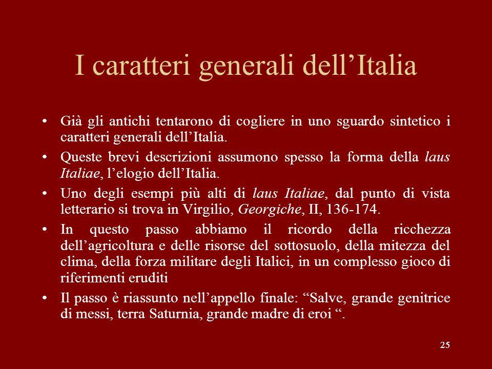 25 I caratteri generali dellItalia Già gli antichi tentarono di cogliere in uno sguardo sintetico i caratteri generali dellItalia. Queste brevi descri