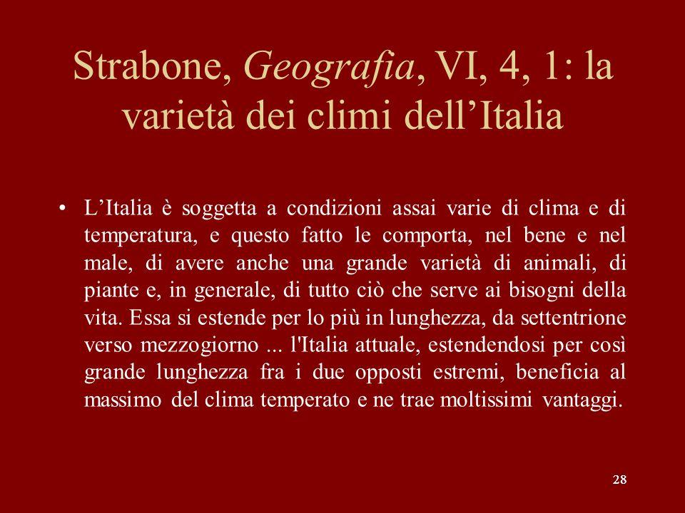 28 Strabone, Geografia, VI, 4, 1: la varietà dei climi dellItalia LItalia è soggetta a condizioni assai varie di clima e di temperatura, e questo fatt