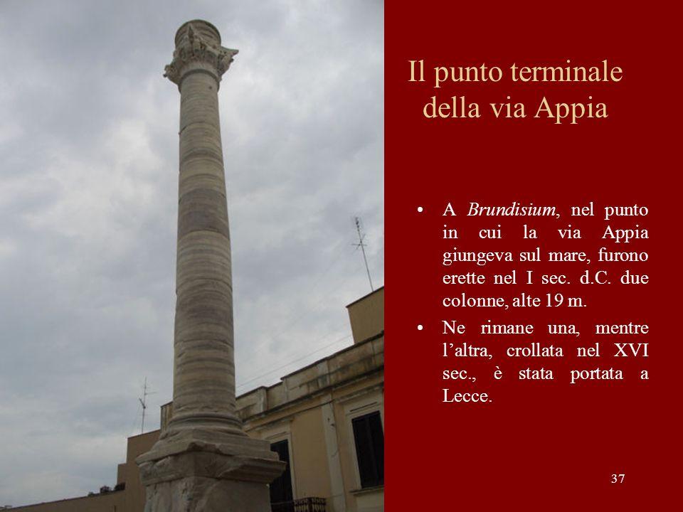 Il punto terminale della via Appia A Brundisium, nel punto in cui la via Appia giungeva sul mare, furono erette nel I sec. d.C. due colonne, alte 19 m