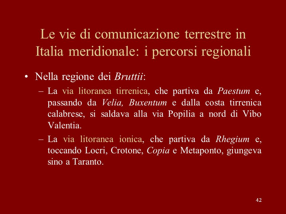 Le vie di comunicazione terrestre in Italia meridionale: i percorsi regionali Nella regione dei Bruttii: –La via litoranea tirrenica, che partiva da P