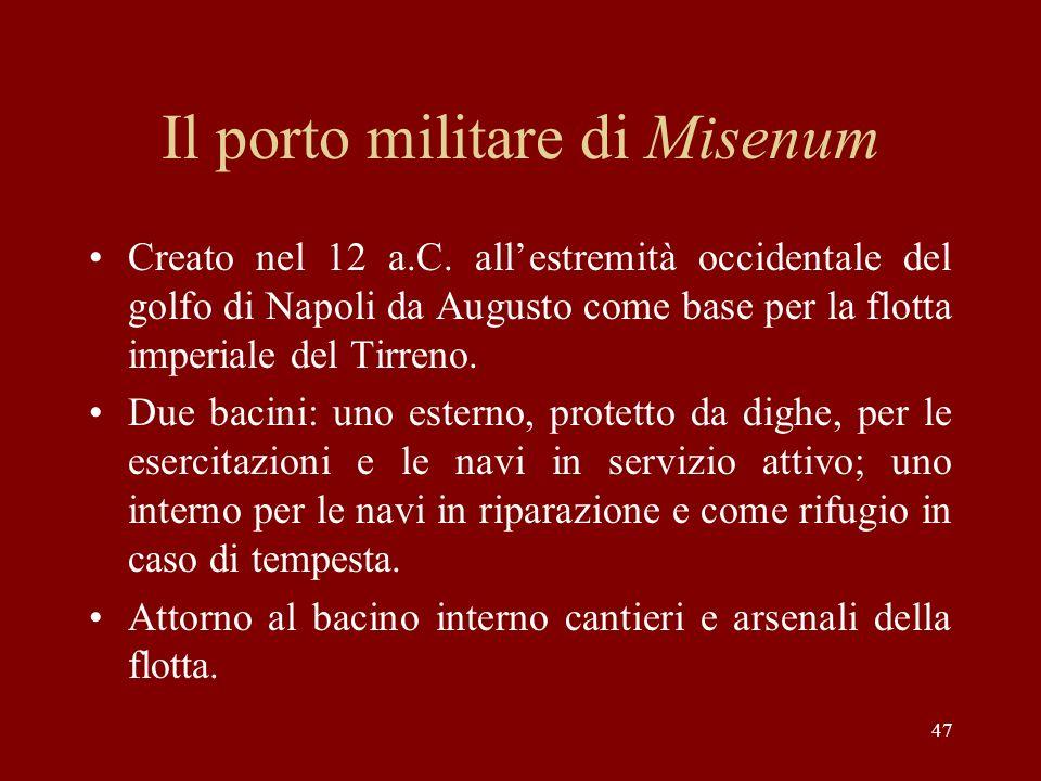 47 Il porto militare di Misenum Creato nel 12 a.C. allestremità occidentale del golfo di Napoli da Augusto come base per la flotta imperiale del Tirre