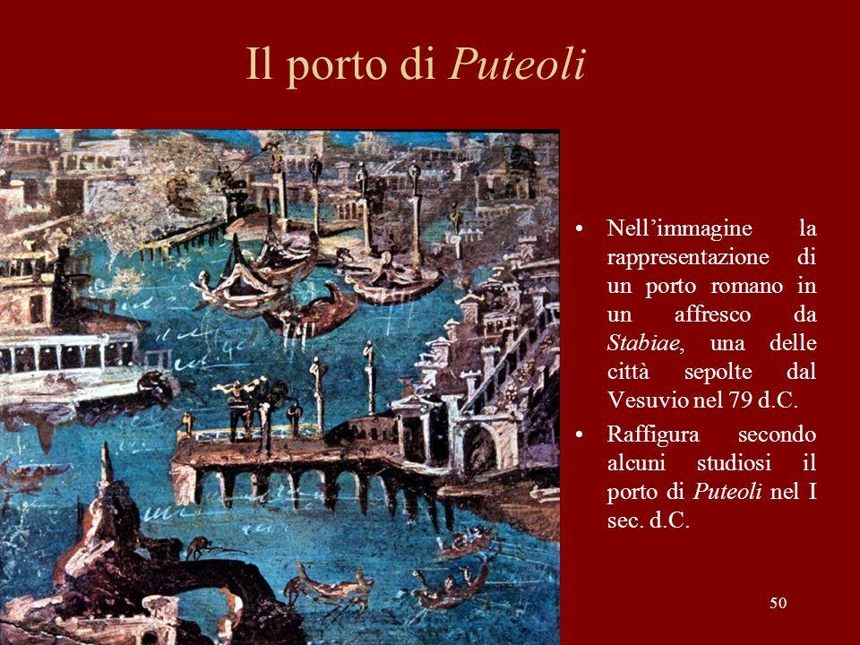 Il porto di Puteoli Nellimmagine la rappresentazione di un porto romano in un affresco da Stabiae, una delle città sepolte dal Vesuvio nel 79 d.C. Raf