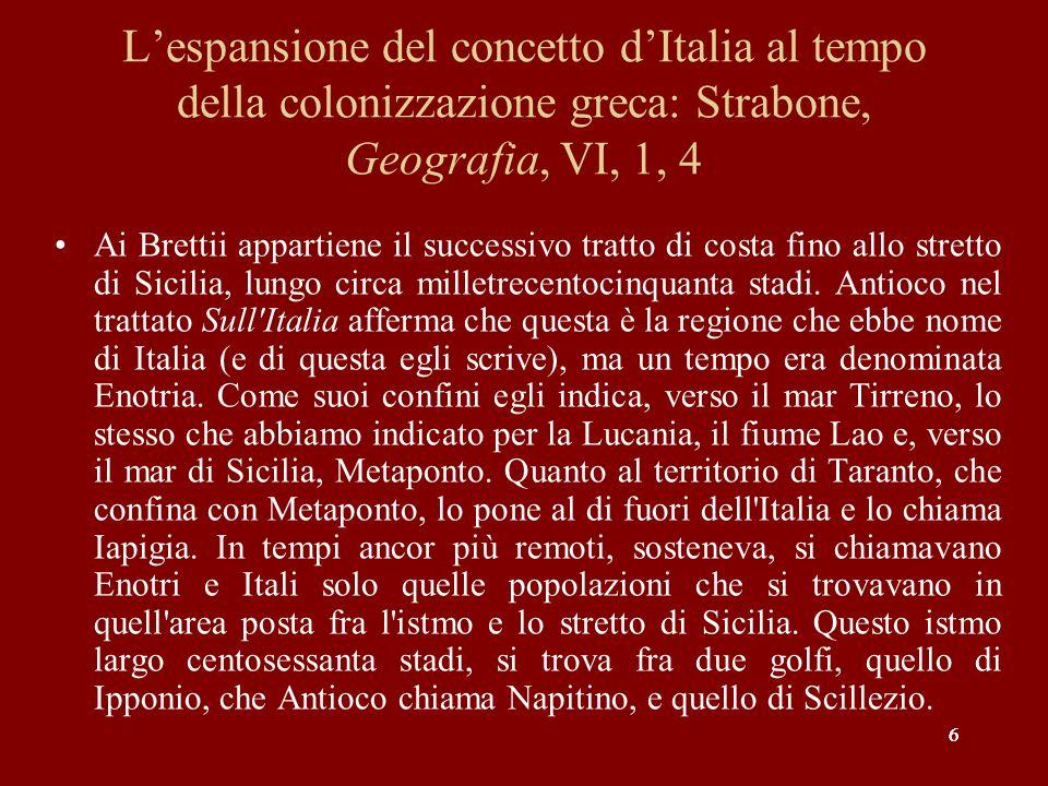 66 Lespansione del concetto dItalia al tempo della colonizzazione greca: Strabone, Geografia, VI, 1, 4 Ai Brettii appartiene il successivo tratto di c