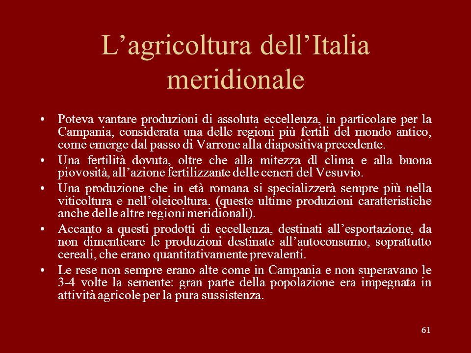 61 Lagricoltura dellItalia meridionale Poteva vantare produzioni di assoluta eccellenza, in particolare per la Campania, considerata una delle regioni