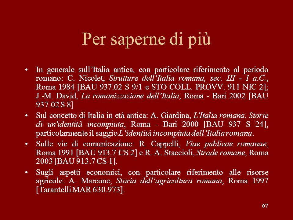 67 Per saperne di più In generale sullItalia antica, con particolare riferimento al periodo romano: C. Nicolet, Strutture dellItalia romana, sec. III