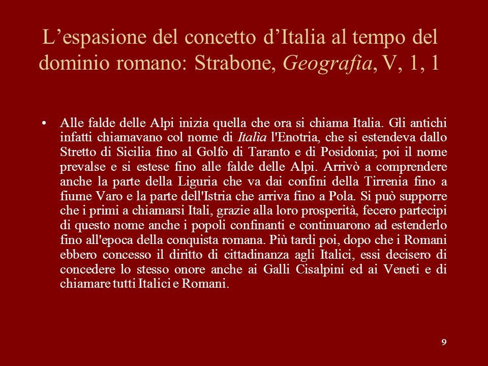 99 Lespasione del concetto dItalia al tempo del dominio romano: Strabone, Geografia, V, 1, 1 Alle falde delle Alpi inizia quella che ora si chiama Ita