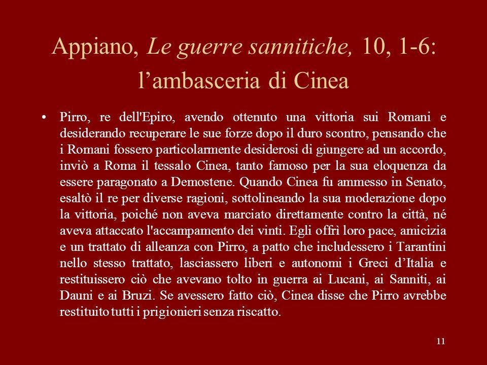 11 Appiano, Le guerre sannitiche, 10, 1-6: lambasceria di Cinea Pirro, re dell'Epiro, avendo ottenuto una vittoria sui Romani e desiderando recuperare