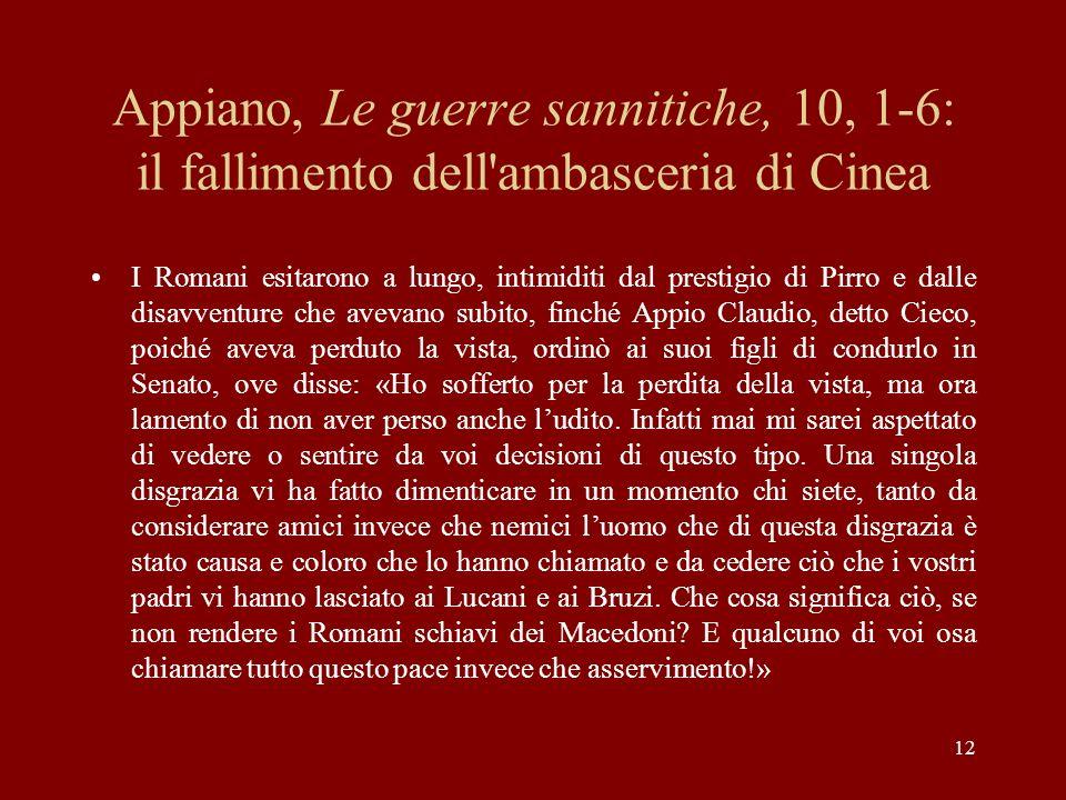 12 Appiano, Le guerre sannitiche, 10, 1-6: il fallimento dell'ambasceria di Cinea I Romani esitarono a lungo, intimiditi dal prestigio di Pirro e dall