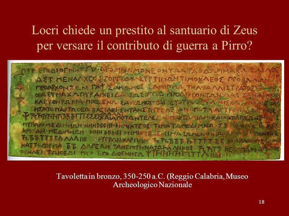 18 Locri chiede un prestito al santuario di Zeus per versare il contributo di guerra a Pirro? Tavoletta in bronzo, 350-250 a.C. (Reggio Calabria, Muse