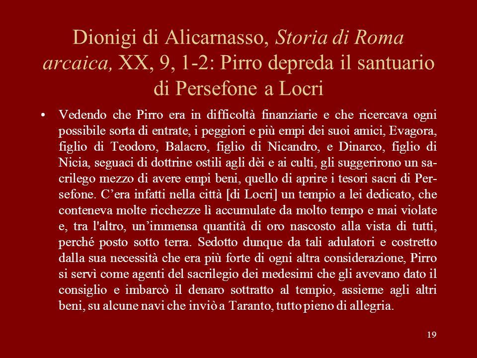 19 Dionigi di Alicarnasso, Storia di Roma arcaica, XX, 9, 1-2: Pirro depreda il santuario di Persefone a Locri Vedendo che Pirro era in difficoltà fin