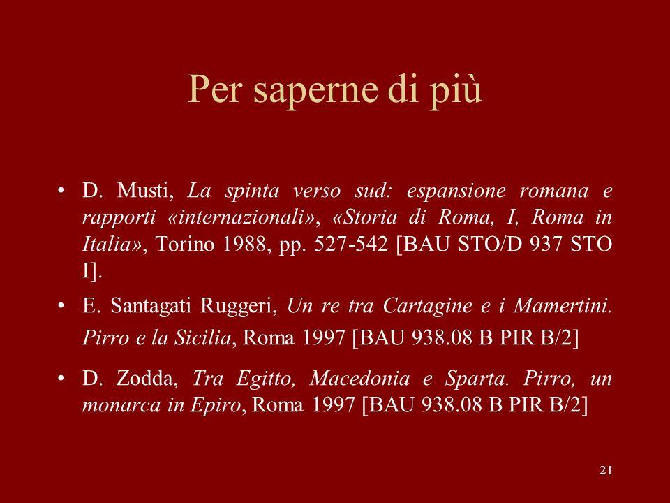 21 Per saperne di più D. Musti, La spinta verso sud: espansione romana e rapporti «internazionali», «Storia di Roma, I, Roma in Italia», Torino 1988,
