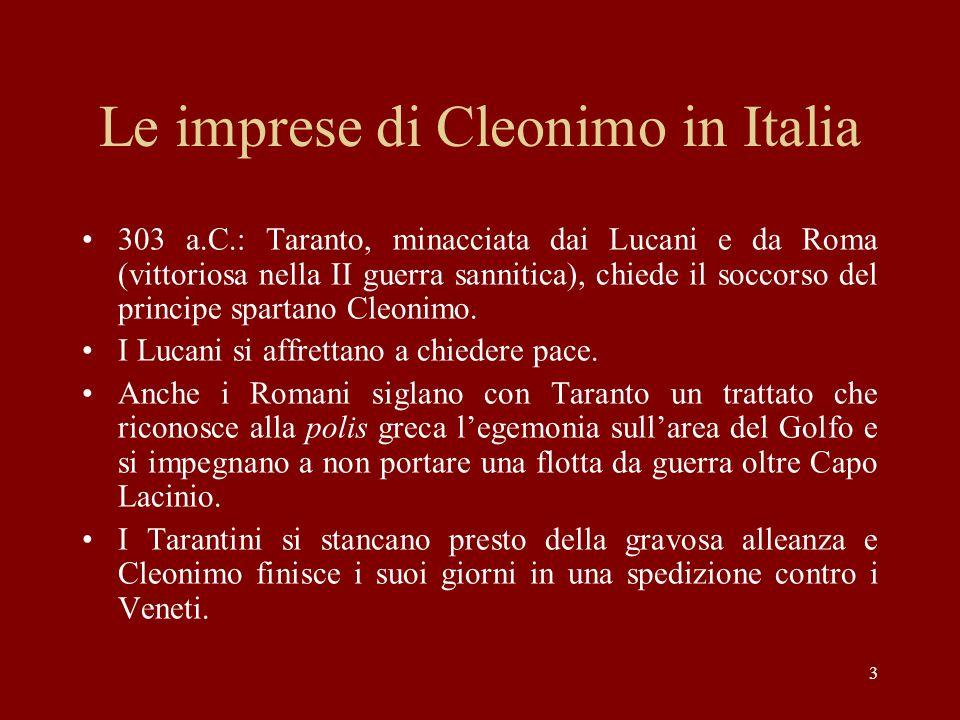 3 Le imprese di Cleonimo in Italia 303 a.C.: Taranto, minacciata dai Lucani e da Roma (vittoriosa nella II guerra sannitica), chiede il soccorso del p