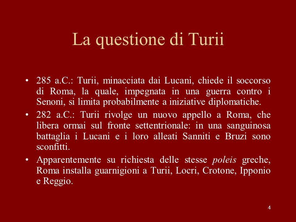 4 La questione di Turii 285 a.C.: Turii, minacciata dai Lucani, chiede il soccorso di Roma, la quale, impegnata in una guerra contro i Senoni, si limi