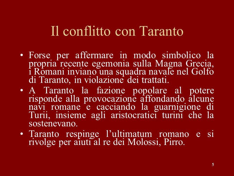 Il conflitto con Taranto Forse per affermare in modo simbolico la propria recente egemonia sulla Magna Grecia, i Romani inviano una squadra navale nel