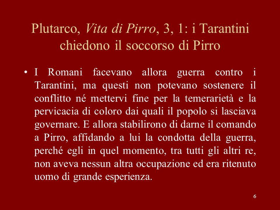6 Plutarco, Vita di Pirro, 3, 1: i Tarantini chiedono il soccorso di Pirro I Romani facevano allora guerra contro i Tarantini, ma questi non potevano