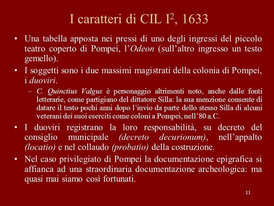 11 I caratteri di CIL I 2, 1633 Una tabella apposta nei pressi di uno degli ingressi del piccolo teatro coperto di Pompei, lOdeon (sullaltro ingresso