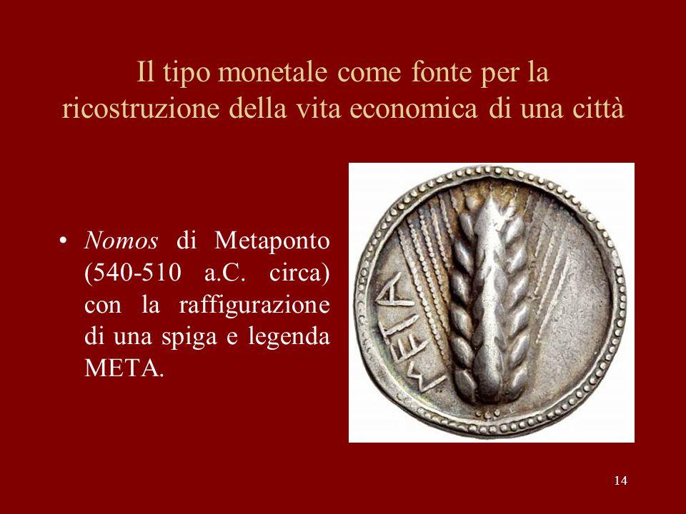 14 Il tipo monetale come fonte per la ricostruzione della vita economica di una città Nomos di Metaponto (540-510 a.C. circa) con la raffigurazione di