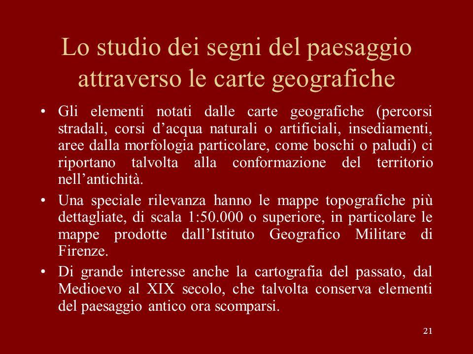 21 Lo studio dei segni del paesaggio attraverso le carte geografiche Gli elementi notati dalle carte geografiche (percorsi stradali, corsi dacqua natu