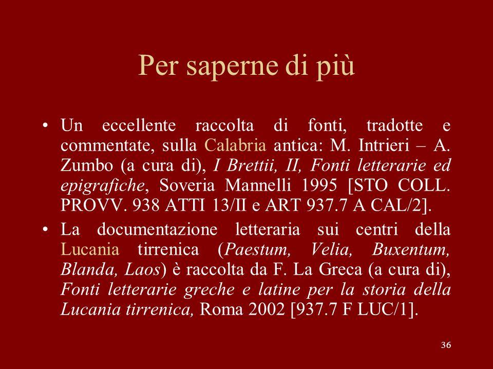 Per saperne di più Un eccellente raccolta di fonti, tradotte e commentate, sulla Calabria antica: M. Intrieri – A. Zumbo (a cura di), I Brettii, II, F