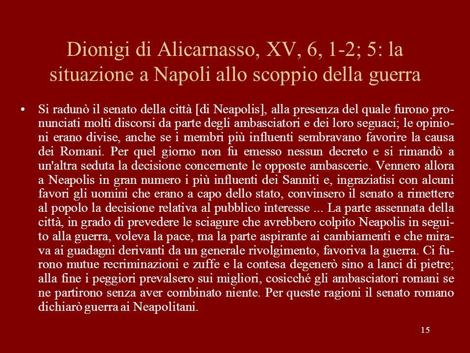 15 Dionigi di Alicarnasso, XV, 6, 1-2; 5: la situazione a Napoli allo scoppio della guerra Si radunò il senato della città [di Neapolis], alla presenz