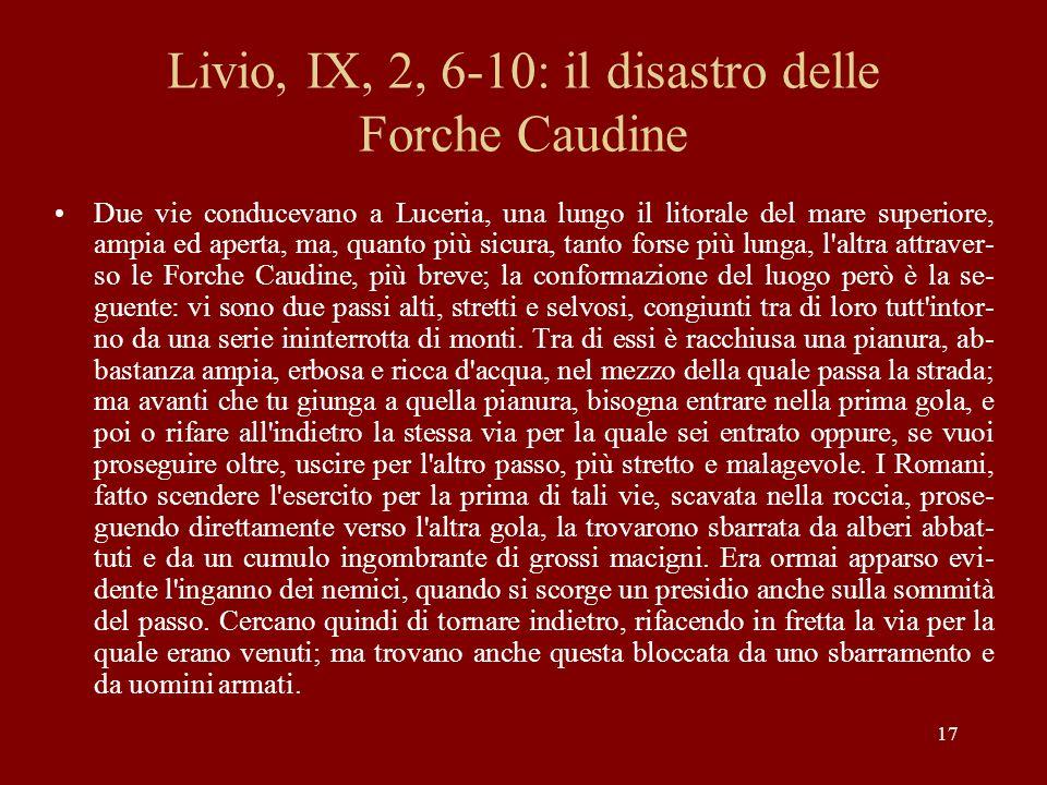 17 Livio, IX, 2, 6-10: il disastro delle Forche Caudine Due vie conducevano a Luceria, una lungo il litorale del mare superiore, ampia ed aperta, ma,