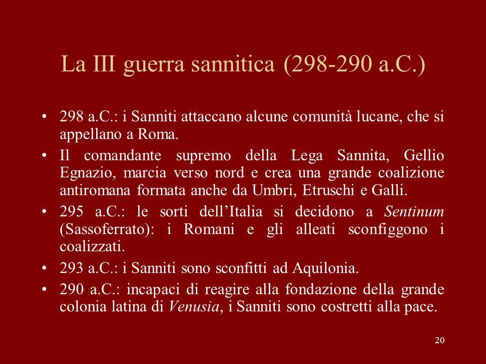 20 La III guerra sannitica (298-290 a.C.) 298 a.C.: i Sanniti attaccano alcune comunità lucane, che si appellano a Roma. Il comandante supremo della L