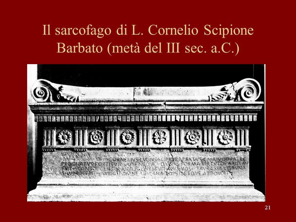 21 Il sarcofago di L. Cornelio Scipione Barbato (metà del III sec. a.C.)