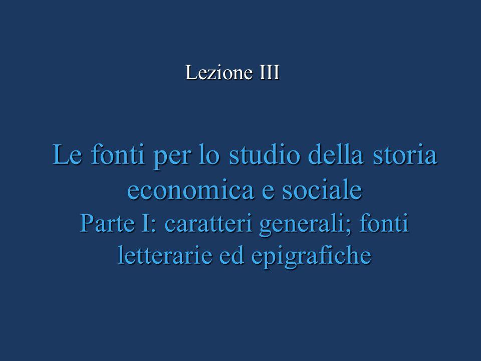 Le fonti per lo studio della storia economica e sociale Parte I: caratteri generali; fonti letterarie ed epigrafiche Lezione III