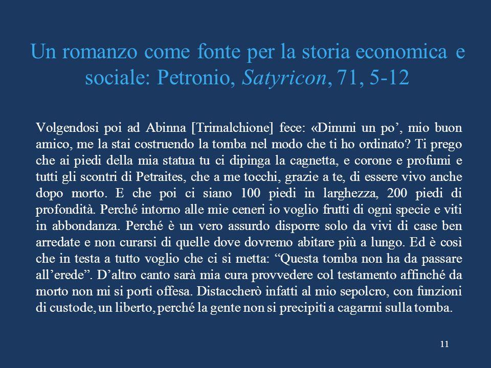 11 Un romanzo come fonte per la storia economica e sociale: Petronio, Satyricon, 71, 5-12 Volgendosi poi ad Abinna [Trimalchione] fece: «Dimmi un po,