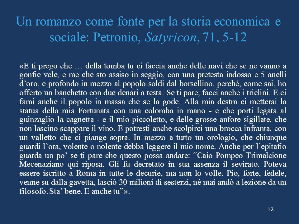 12 Un romanzo come fonte per la storia economica e sociale: Petronio, Satyricon, 71, 5-12 «E ti prego che … della tomba tu ci faccia anche delle navi