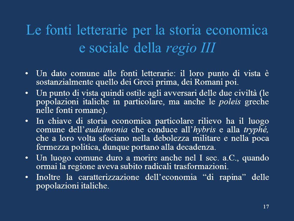 Le fonti letterarie per la storia economica e sociale della regio III Un dato comune alle fonti letterarie: il loro punto di vista è sostanzialmente q
