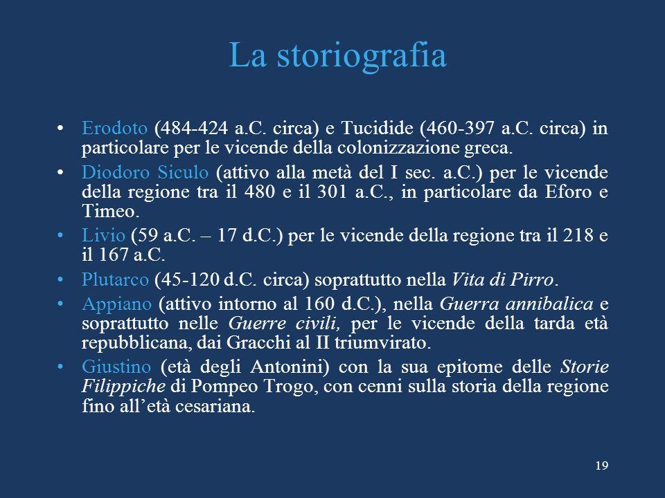La storiografia Erodoto (484-424 a.C. circa) e Tucidide (460-397 a.C. circa) in particolare per le vicende della colonizzazione greca. Diodoro Siculo