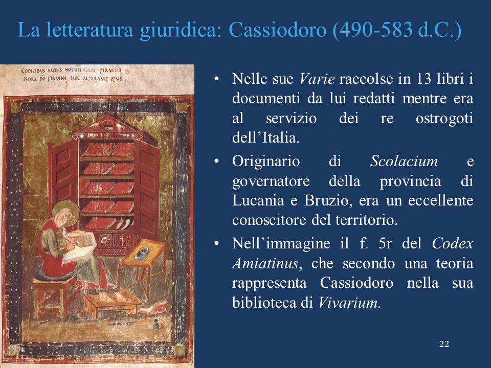La letteratura giuridica: Cassiodoro (490-583 d.C.) Nelle sue Varie raccolse in 13 libri i documenti da lui redatti mentre era al servizio dei re ostr