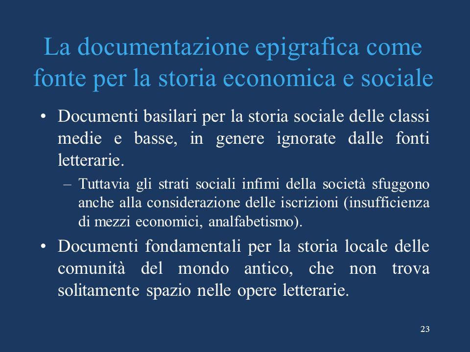 23 La documentazione epigrafica come fonte per la storia economica e sociale Documenti basilari per la storia sociale delle classi medie e basse, in g