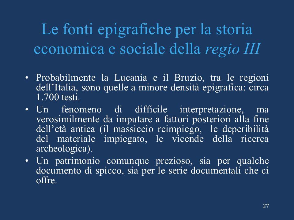 27 Le fonti epigrafiche per la storia economica e sociale della regio III Probabilmente la Lucania e il Bruzio, tra le regioni dellItalia, sono quelle