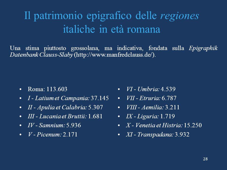 Il patrimonio epigrafico delle regiones italiche in età romana Roma: 113.603 I - Latium et Campania: 37.145 II - Apulia et Calabria: 5.307 III - Lucan