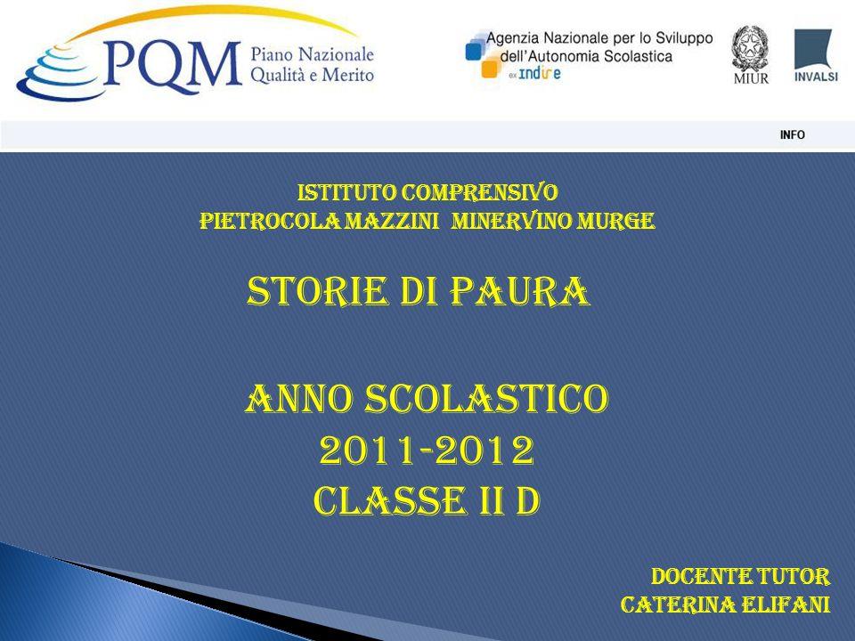 Storie di Paura Anno Scolastico 2011-2012 Classe II D Istituto Comprensivo Pietrocola Mazzini Minervino Murge Docente Tutor Caterina Elifani