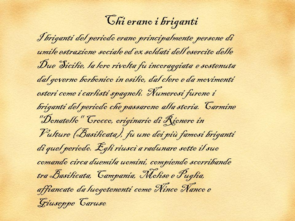 Chi erano i briganti I briganti del periodo erano principalmente persone di umile estrazione sociale ed ex soldati dell'esercito delle Due Sicilie, la