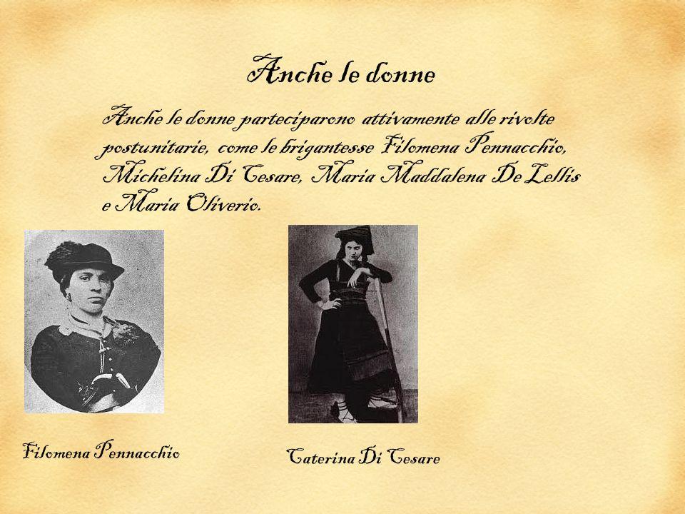 Anche le donne Anche le donne parteciparono attivamente alle rivolte postunitarie, come le brigantesse Filomena Pennacchio, Michelina Di Cesare, Maria