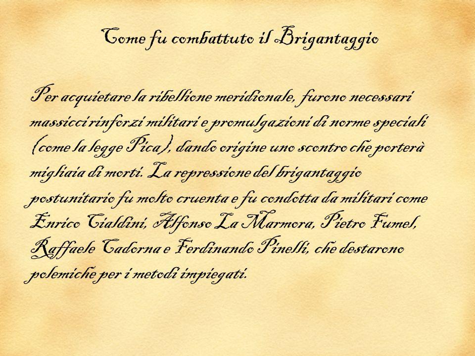 Come fu combattuto il Brigantaggio Per acquietare la ribellione meridionale, furono necessari massicci rinforzi militari e promulgazioni di norme spec