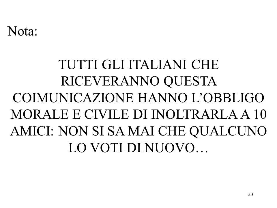 23 Nota: TUTTI GLI ITALIANI CHE RICEVERANNO QUESTA COIMUNICAZIONE HANNO LOBBLIGO MORALE E CIVILE DI INOLTRARLA A 10 AMICI: NON SI SA MAI CHE QUALCUNO