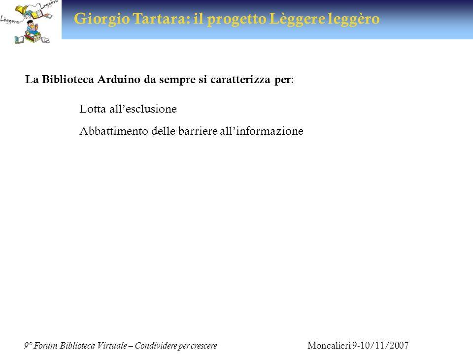 proposte http://share.dschola.it/arduino 9° Forum Biblioteca Virtuale – Condividere per crescere Moncalieri 9-10/11/2007 Giorgio Tartara: il progetto Lèggere leggèro