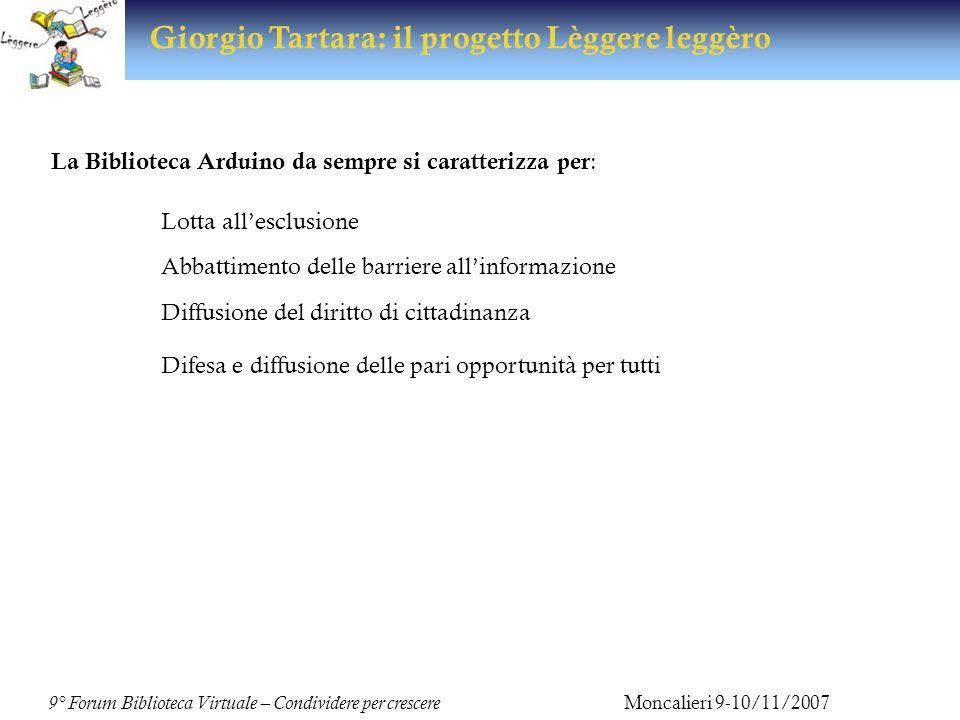 Home page http://share.dschola.it/arduino 9° Forum Biblioteca Virtuale – Condividere per crescere Moncalieri 9-10/11/2007 Giorgio Tartara: il progetto Lèggere leggèro