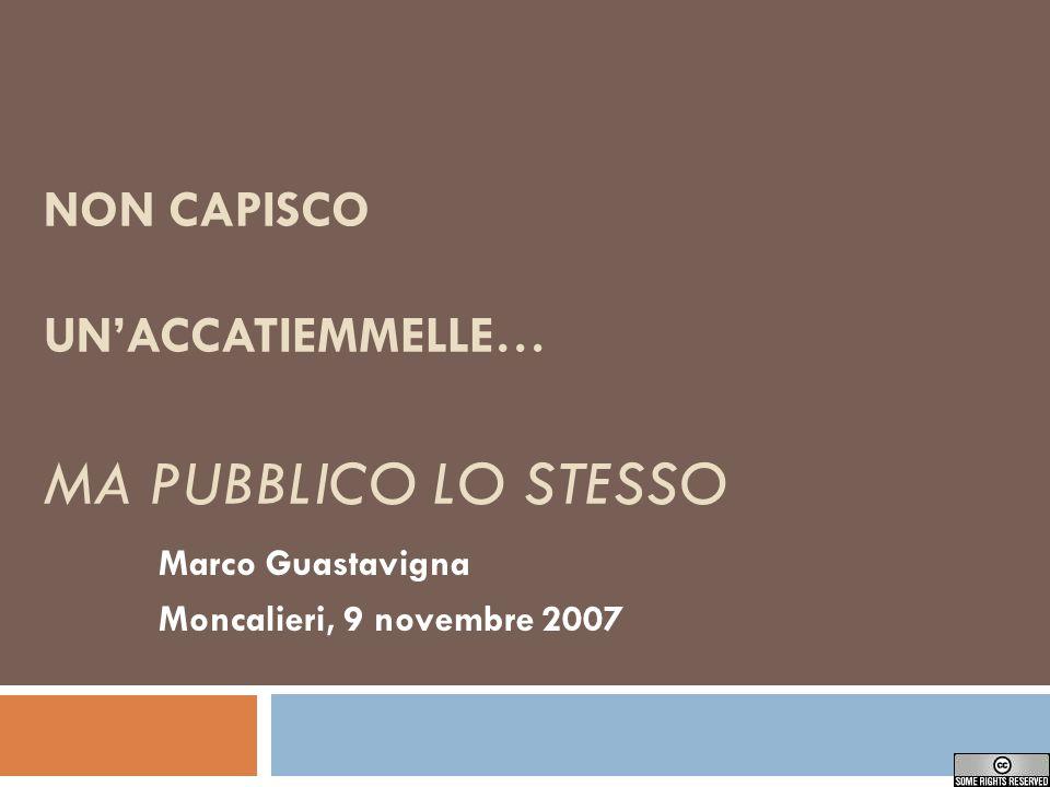 NON CAPISCO UNACCATIEMMELLE… MA PUBBLICO LO STESSO Marco Guastavigna Moncalieri, 9 novembre 2007