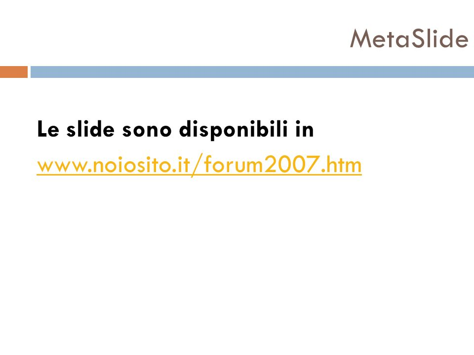 MetaSlide Le slide sono disponibili in www.noiosito.it/forum2007.htm
