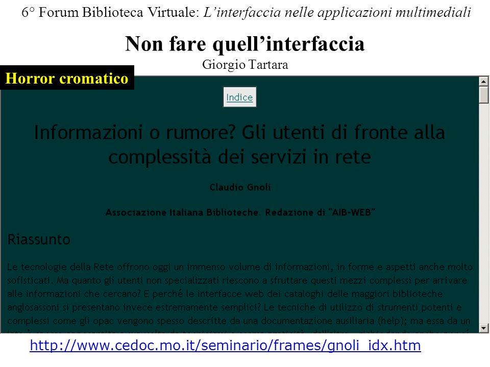 Non fare quellinterfaccia Giorgio Tartara 6° Forum Biblioteca Virtuale: Linterfaccia nelle applicazioni multimediali http://www.cedoc.mo.it/seminario/frames/gnoli_idx.htm Horror cromatico