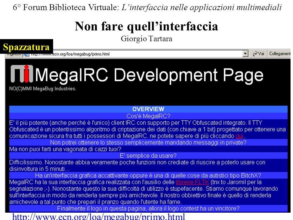 Non fare quellinterfaccia Giorgio Tartara 6° Forum Biblioteca Virtuale: Linterfaccia nelle applicazioni multimediali http://www.ecn.org/loa/megabug/primo.html Spazzatura